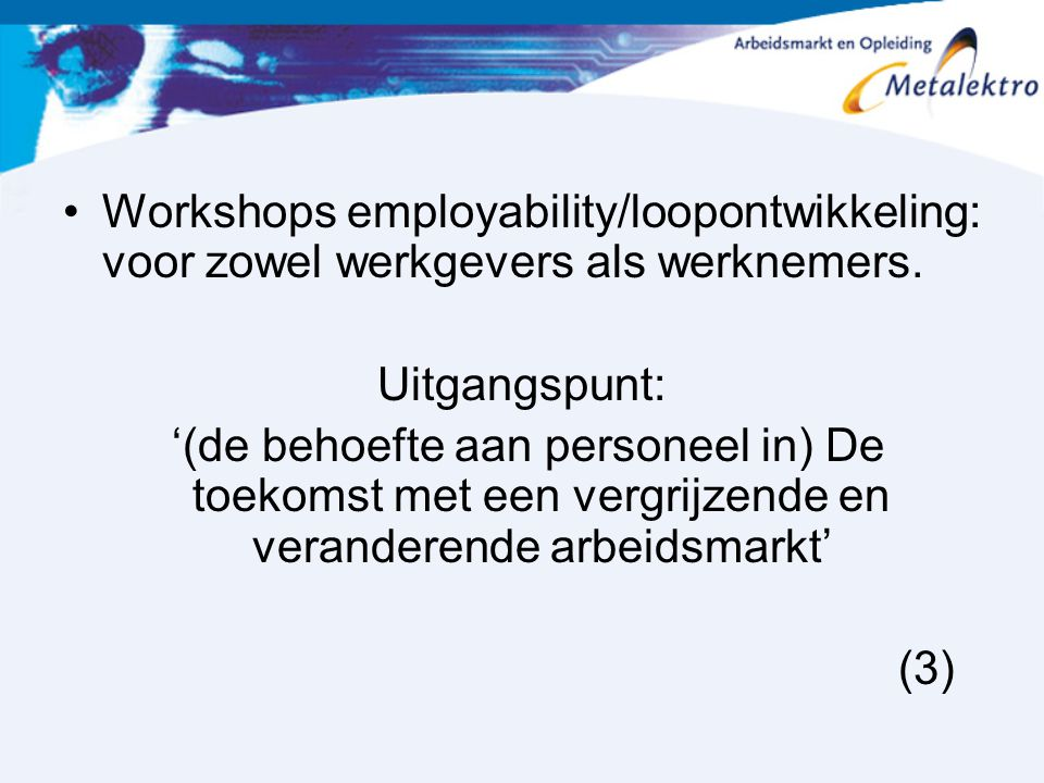 Workshops employability/loopontwikkeling: voor zowel werkgevers als werknemers.