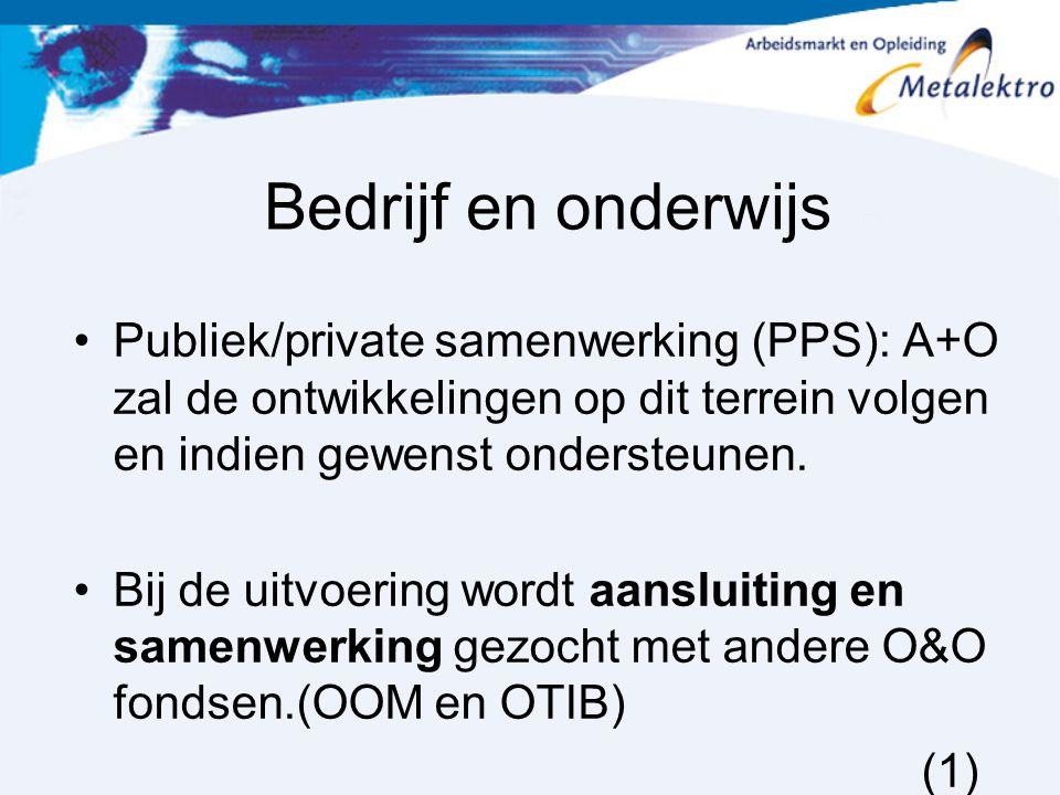 Bedrijf en onderwijs Publiek/private samenwerking (PPS): A+O zal de ontwikkelingen op dit terrein volgen en indien gewenst ondersteunen.