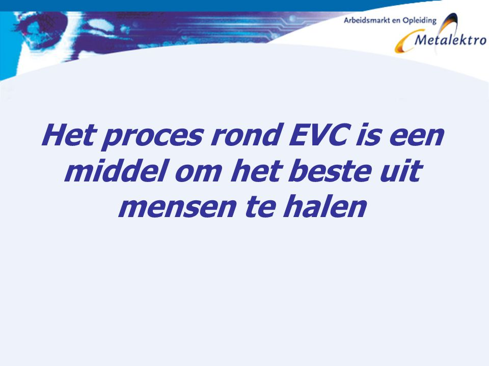 Het proces rond EVC is een middel om het beste uit mensen te halen