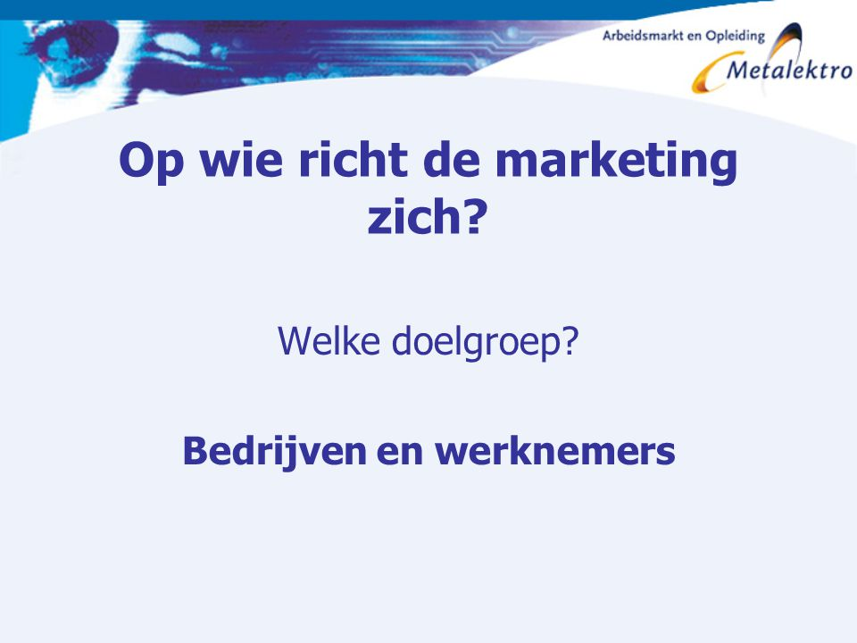 Op wie richt de marketing zich