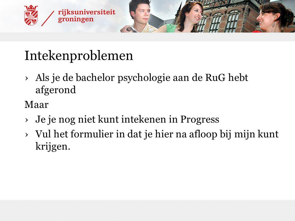 Intekenproblemen Als je de bachelor psychologie aan de RuG hebt afgerond. Maar. Je je nog niet kunt intekenen in Progress.