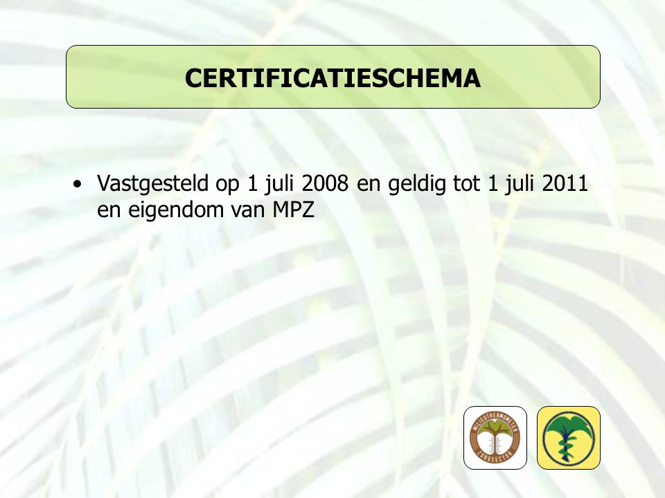 CERTIFICATIESCHEMA Vastgesteld op 1 juli 2008 en geldig tot 1 juli 2011 en eigendom van MPZ