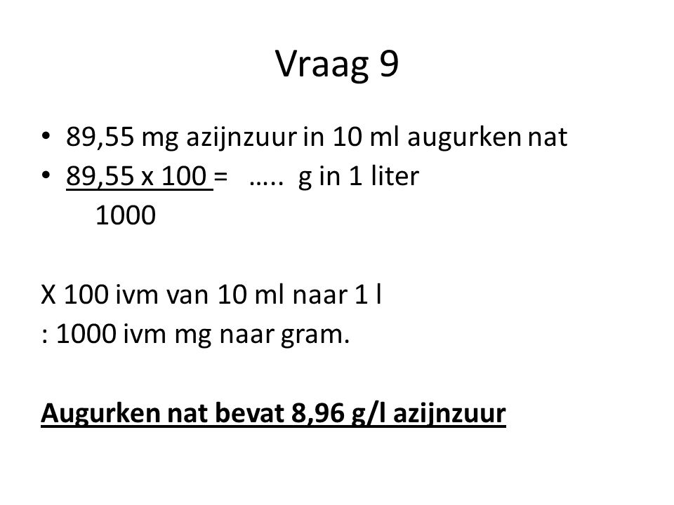 Vraag 9 89,55 mg azijnzuur in 10 ml augurken nat