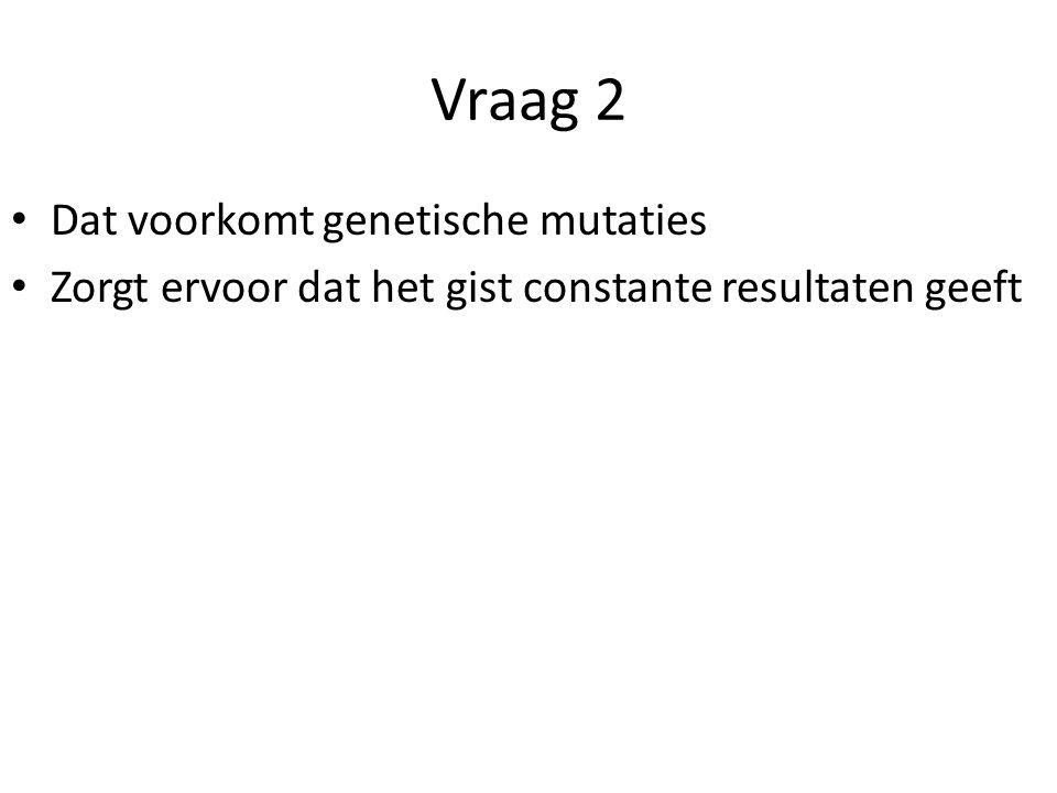 Vraag 2 Dat voorkomt genetische mutaties