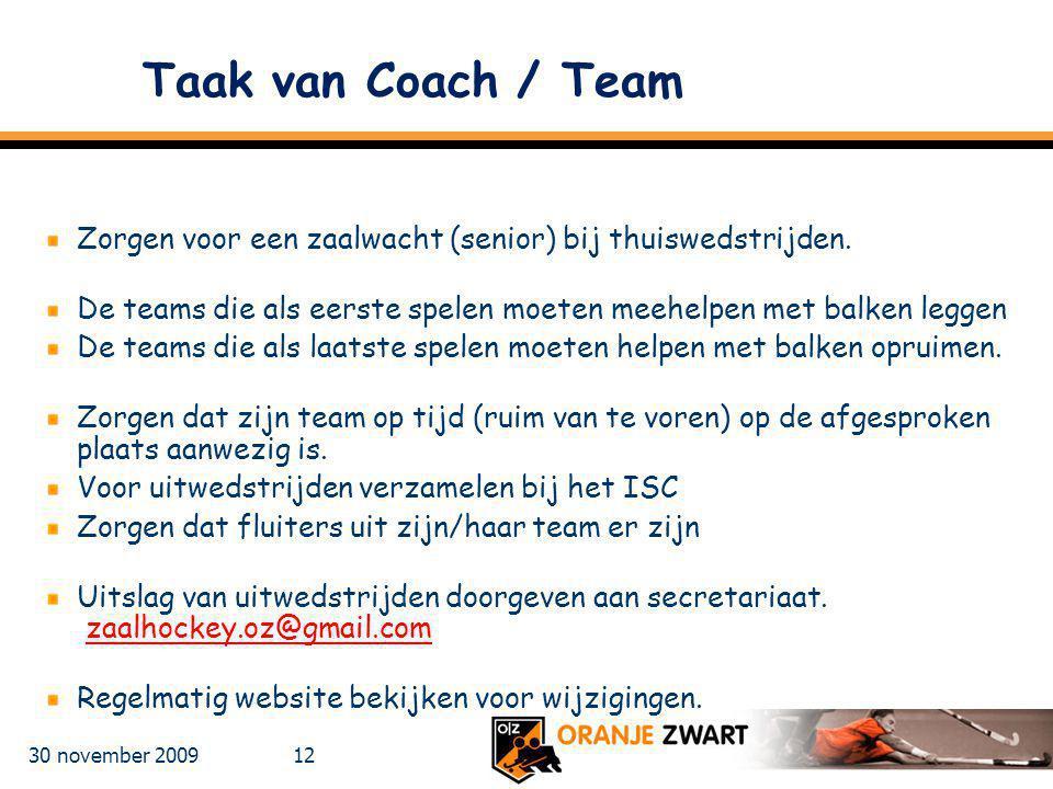 Taak van Coach / Team Zorgen voor een zaalwacht (senior) bij thuiswedstrijden. De teams die als eerste spelen moeten meehelpen met balken leggen.