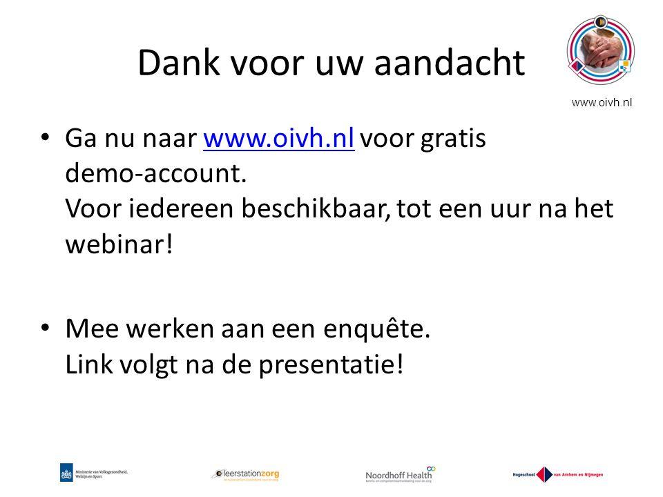 Dank voor uw aandacht www.oivh.nl. Ga nu naar www.oivh.nl voor gratis demo-account. Voor iedereen beschikbaar, tot een uur na het webinar!