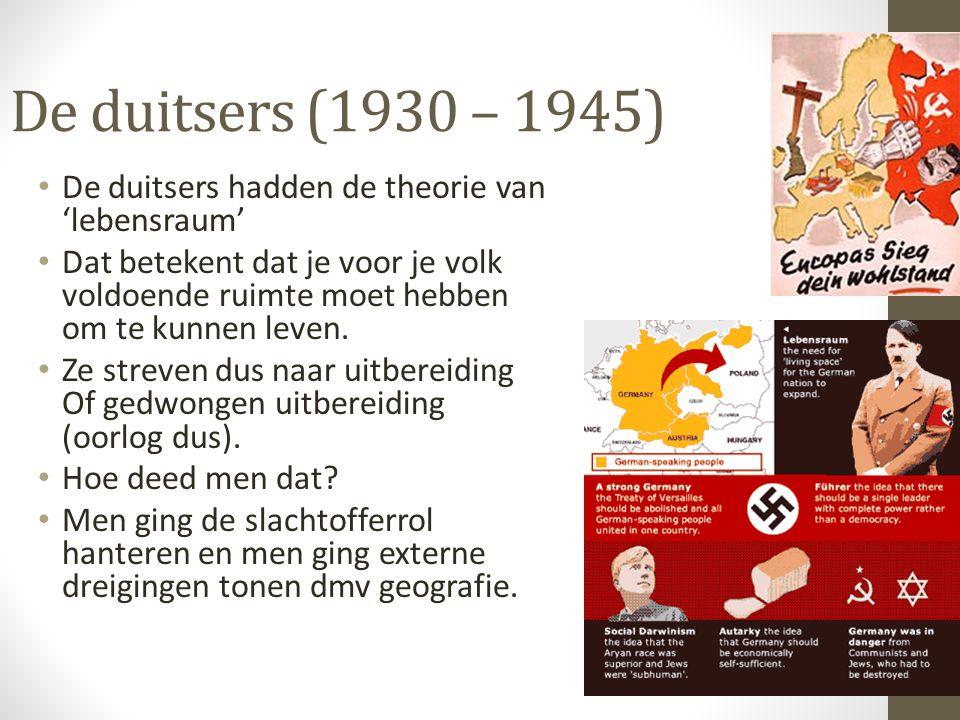 De duitsers (1930 – 1945) De duitsers hadden de theorie van 'lebensraum'
