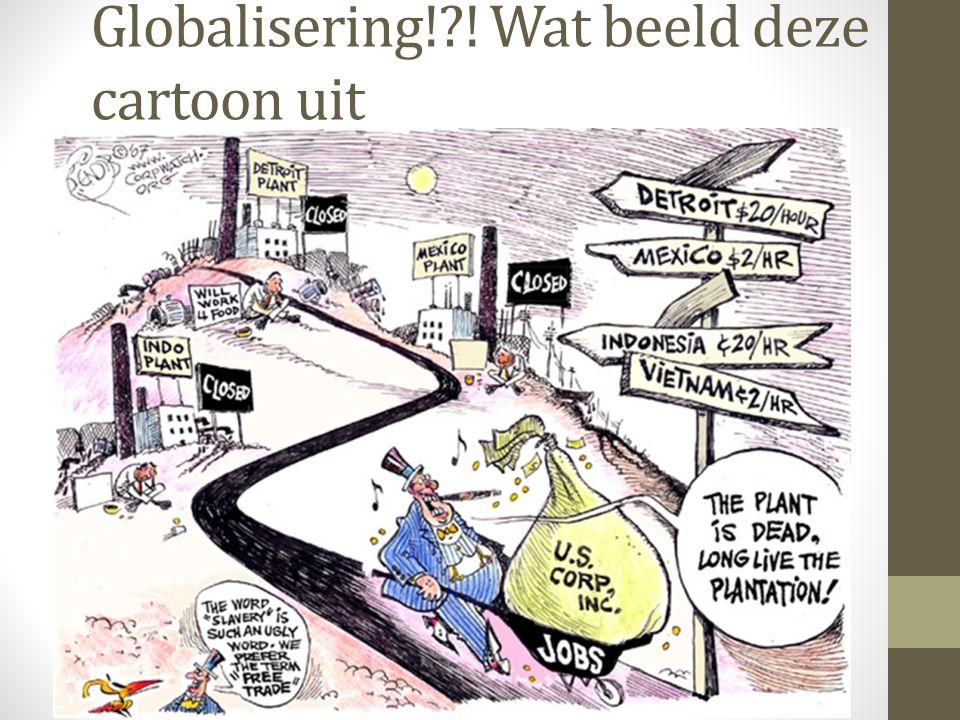 Globalisering! ! Wat beeld deze cartoon uit