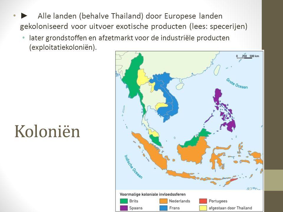 ► Alle landen (behalve Thailand) door Europese landen gekoloniseerd voor uitvoer exotische producten (lees: specerijen)