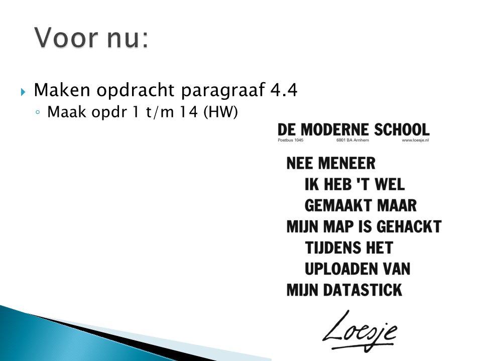 Voor nu: Maken opdracht paragraaf 4.4 Maak opdr 1 t/m 14 (HW)