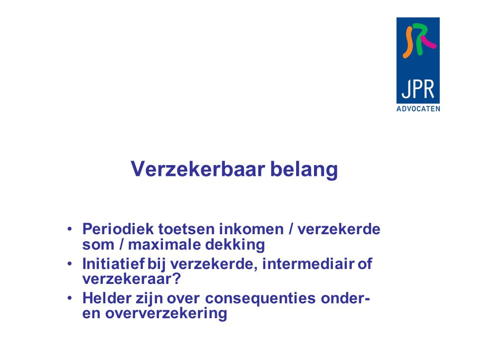 Verzekerbaar belang Periodiek toetsen inkomen / verzekerde som / maximale dekking. Initiatief bij verzekerde, intermediair of verzekeraar