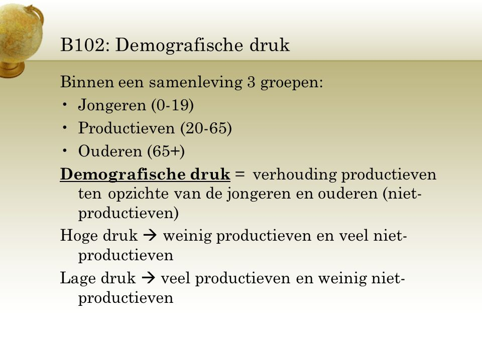 B102: Demografische druk Binnen een samenleving 3 groepen: