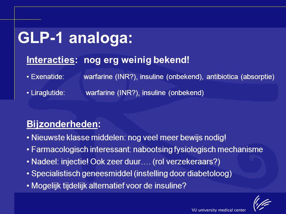 GLP-1 analoga: Interacties: nog erg weinig bekend! Bijzonderheden: