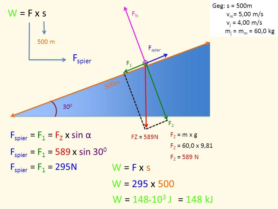W = F x s Fspier W = F x s W = 295 x 500 W = 148103 J = 148 kJ