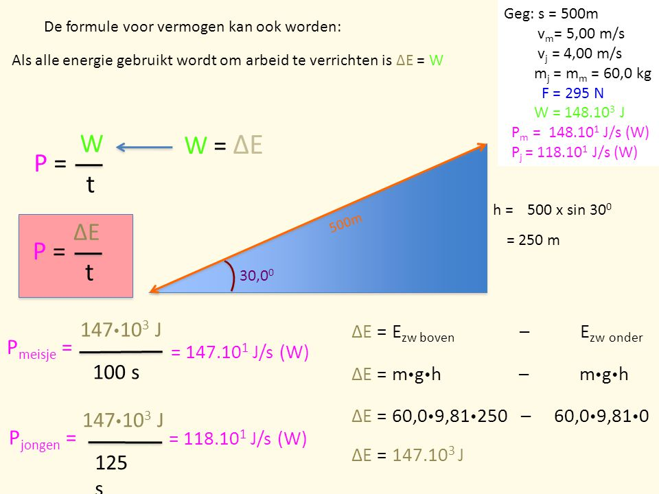 W W = ΔE P = t P = t ΔE 147103 J Pmeisje = 100 s 147103 J Pjongen =