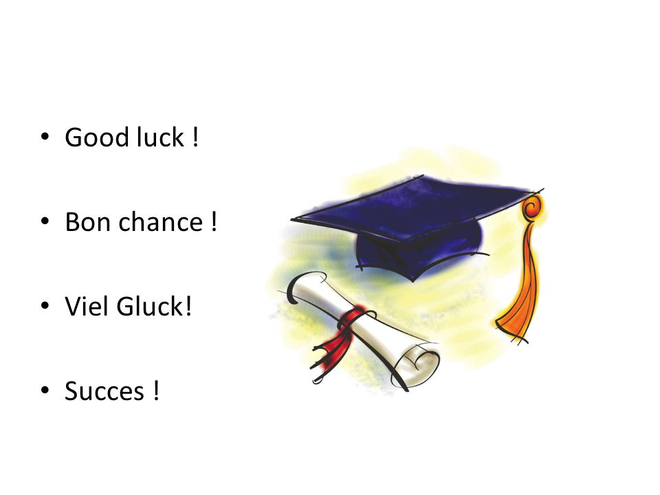 Good luck ! Bon chance ! Viel Gluck! Succes !
