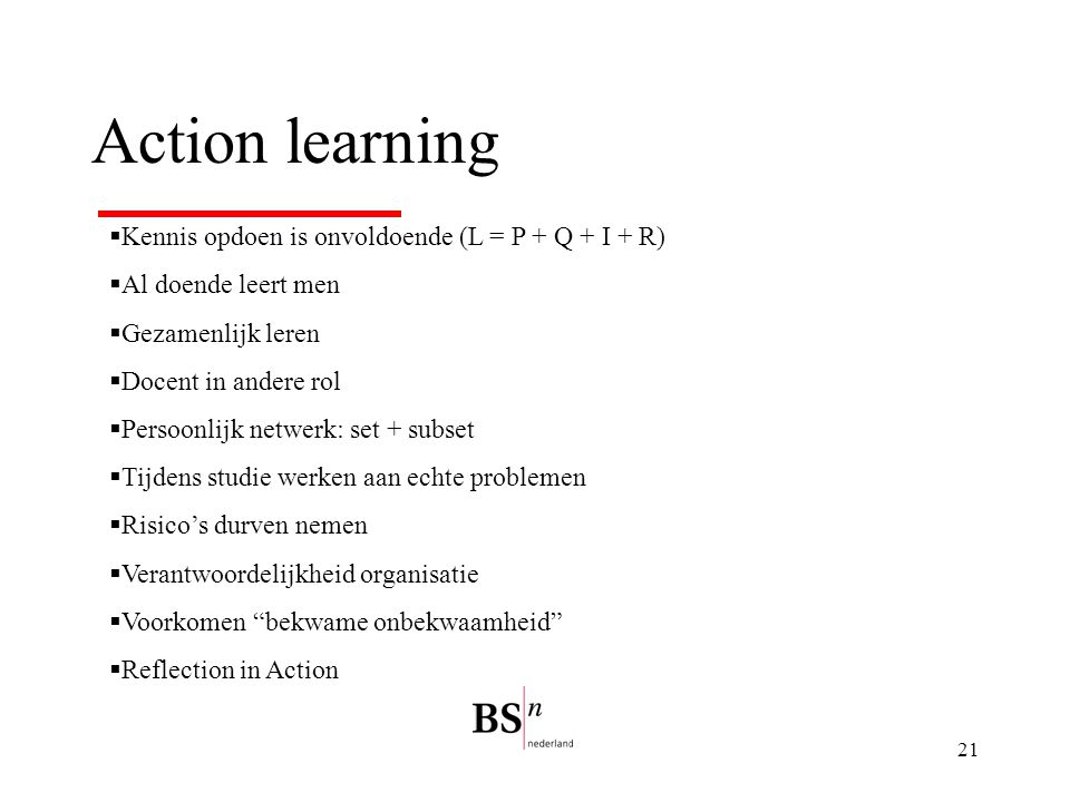 Action learning Kennis opdoen is onvoldoende (L = P + Q + I + R)