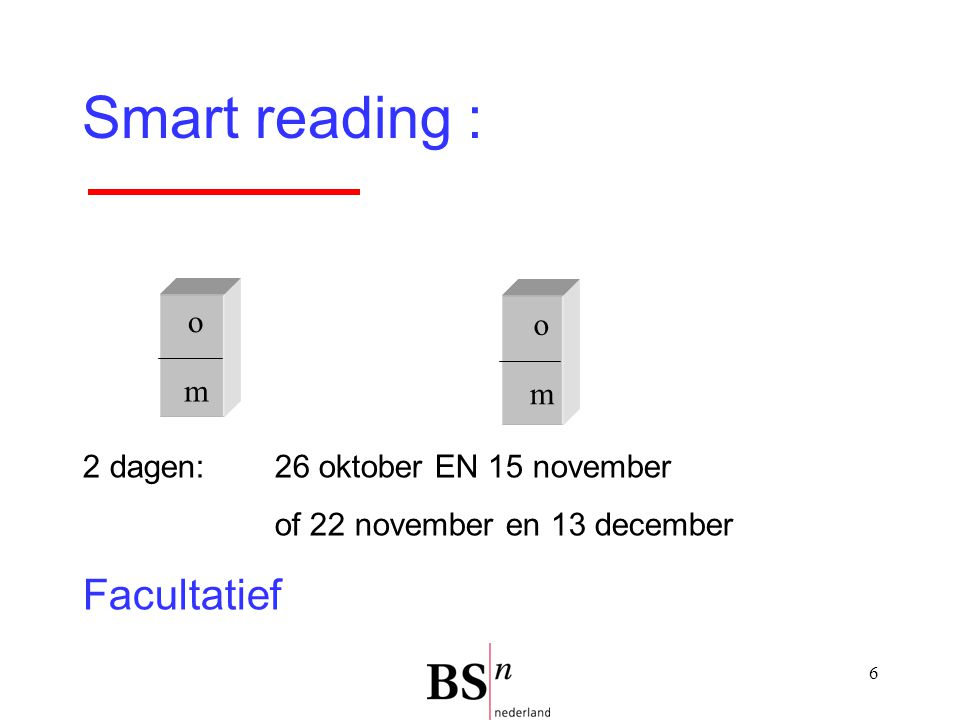 Smart reading : Facultatief o o m m 2 dagen: 26 oktober EN 15 november