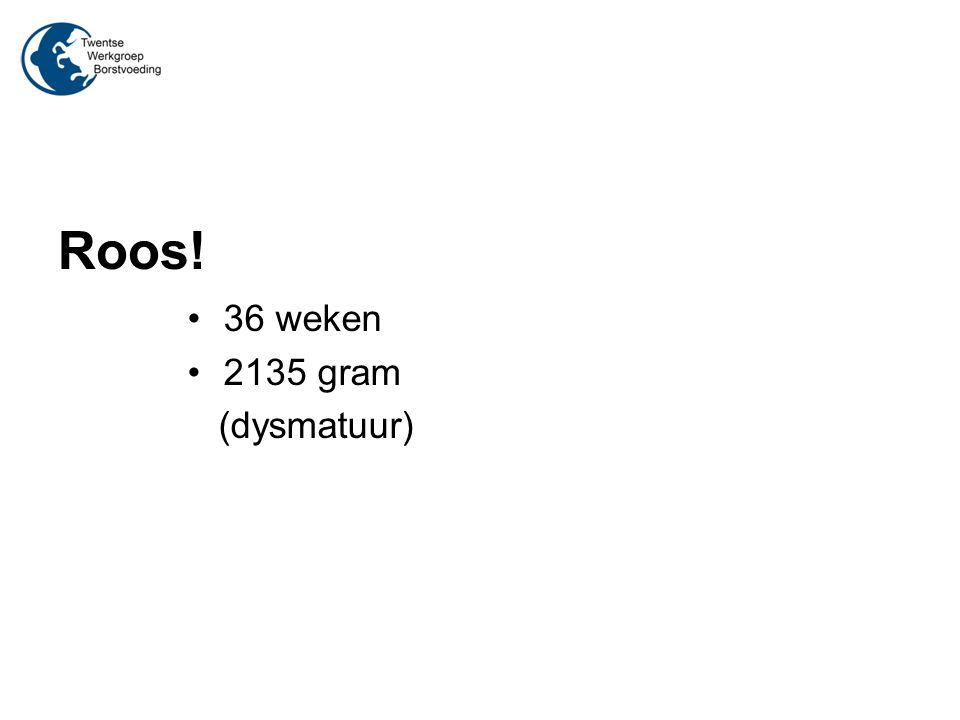 Roos! 36 weken 2135 gram (dysmatuur)