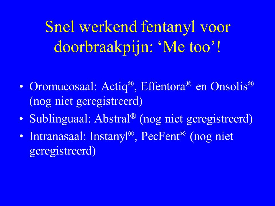 Snel werkend fentanyl voor doorbraakpijn: 'Me too'!