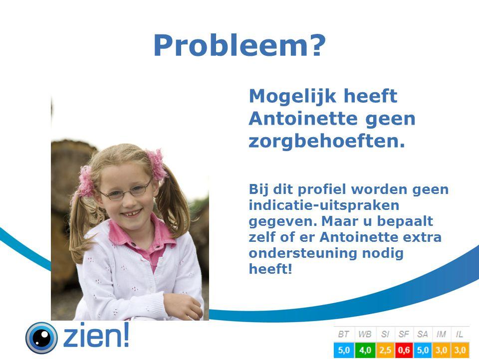 Probleem Mogelijk heeft Antoinette geen zorgbehoeften.