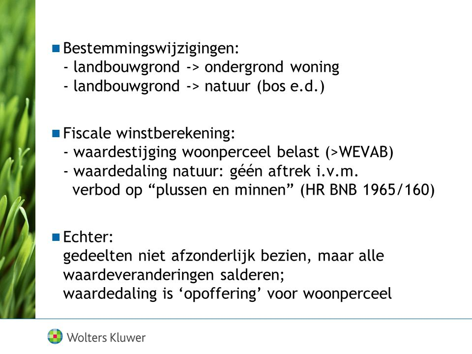 Bestemmingswijzigingen: - landbouwgrond -> ondergrond woning - landbouwgrond -> natuur (bos e.d.)