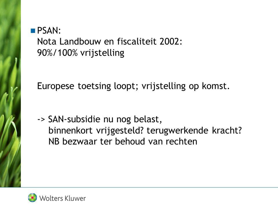 PSAN: Nota Landbouw en fiscaliteit 2002: 90%/100% vrijstelling Europese toetsing loopt; vrijstelling op komst.