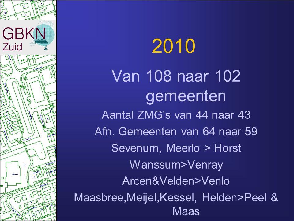 2010 Van 108 naar 102 gemeenten Aantal ZMG's van 44 naar 43