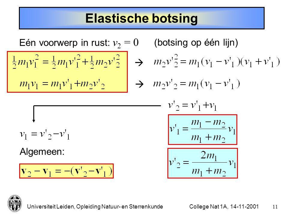 Elastische botsing Eén voorwerp in rust: v2 = 0 (botsing op één lijn)