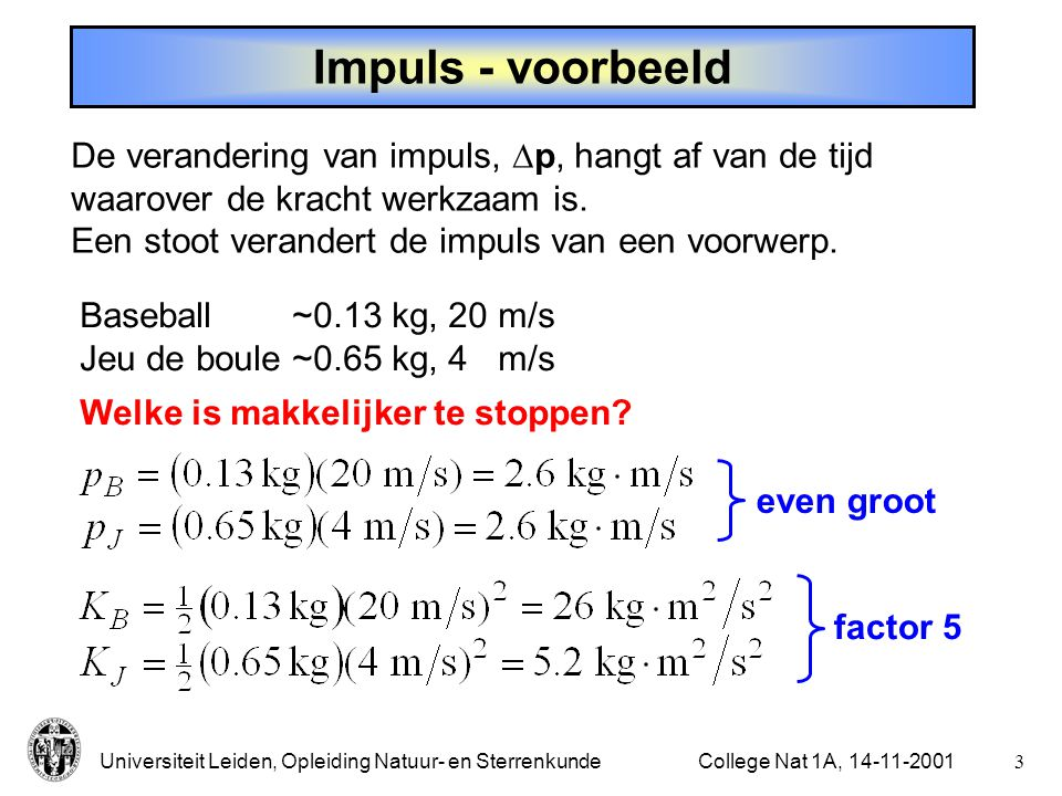 Impuls - voorbeeld De verandering van impuls, p, hangt af van de tijd
