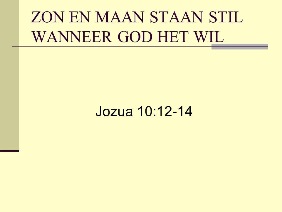 ZON EN MAAN STAAN STIL WANNEER GOD HET WIL