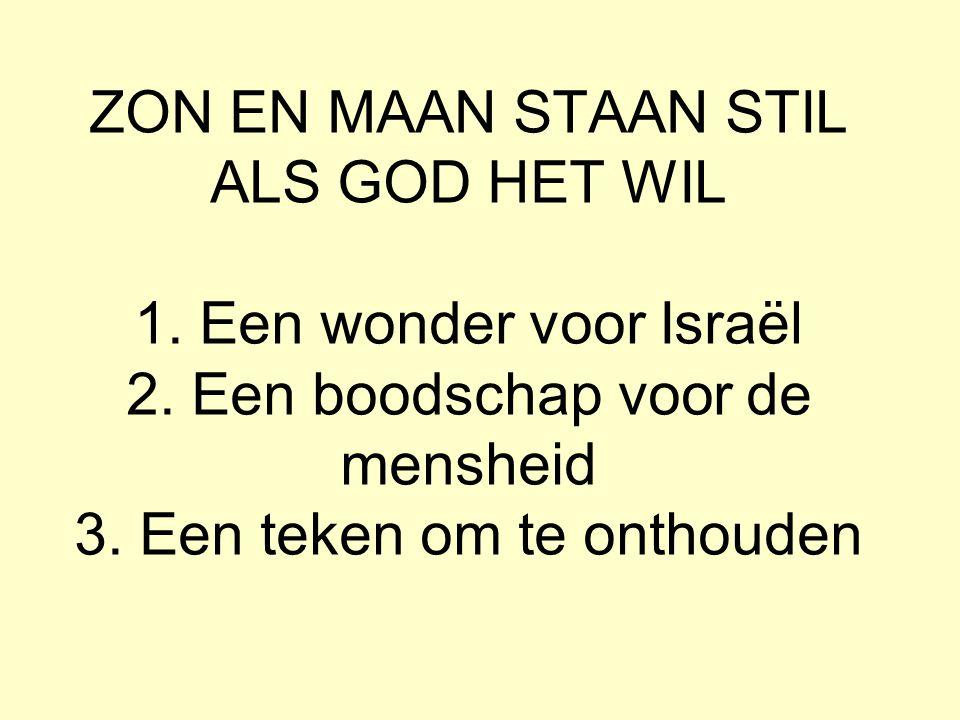 ZON EN MAAN STAAN STIL ALS GOD HET WIL 1. Een wonder voor Israël 2