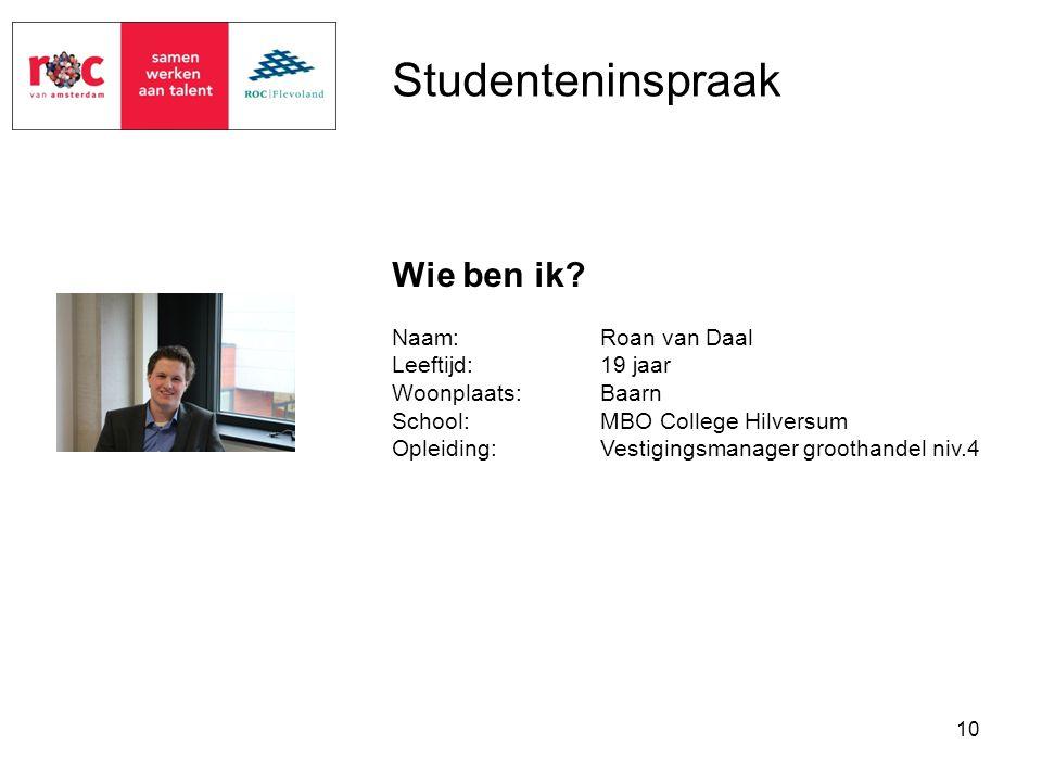 Studenteninspraak Wie ben ik Naam: Roan van Daal Leeftijd: 19 jaar