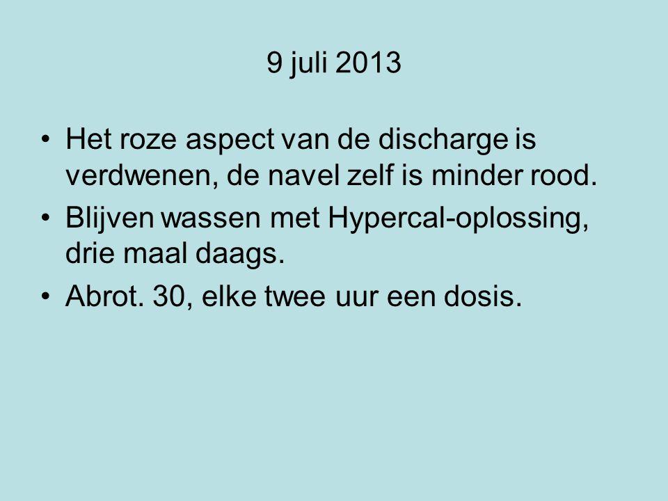 9 juli 2013 Het roze aspect van de discharge is verdwenen, de navel zelf is minder rood. Blijven wassen met Hypercal-oplossing, drie maal daags.