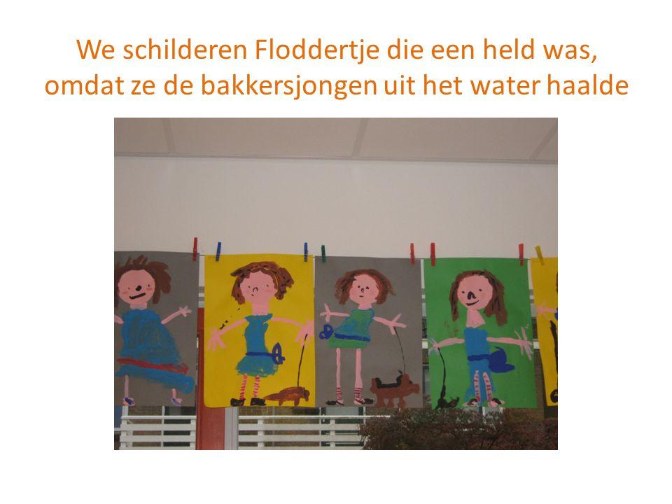 We schilderen Floddertje die een held was, omdat ze de bakkersjongen uit het water haalde