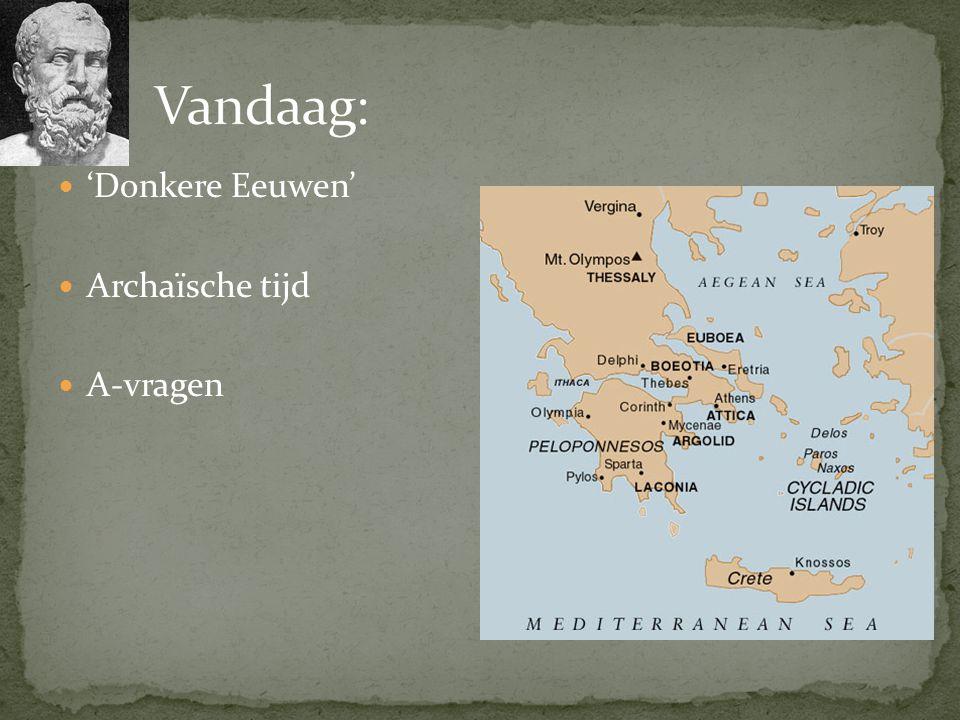 Vandaag: 'Donkere Eeuwen' Archaïsche tijd A-vragen