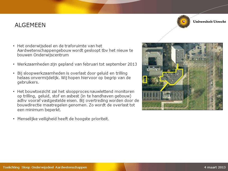 ALGEMEEN Het onderwijsdeel en de traforuimte van het Aardwetenschappengebouw wordt gesloopt tbv het nieuw te bouwen Onderwijscentrum.