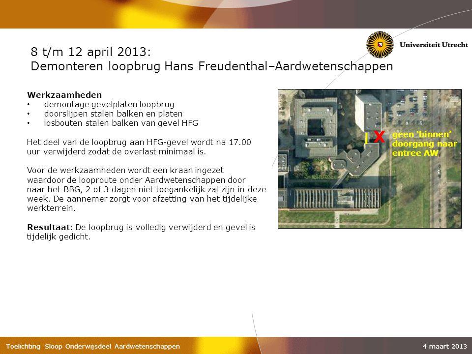 8 t/m 12 april 2013: Demonteren loopbrug Hans Freudenthal–Aardwetenschappen. Werkzaamheden. demontage gevelplaten loopbrug.