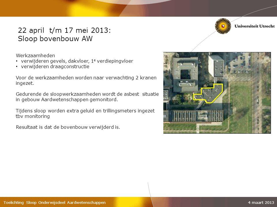 22 april t/m 17 mei 2013: Sloop bovenbouw AW Werkzaamheden