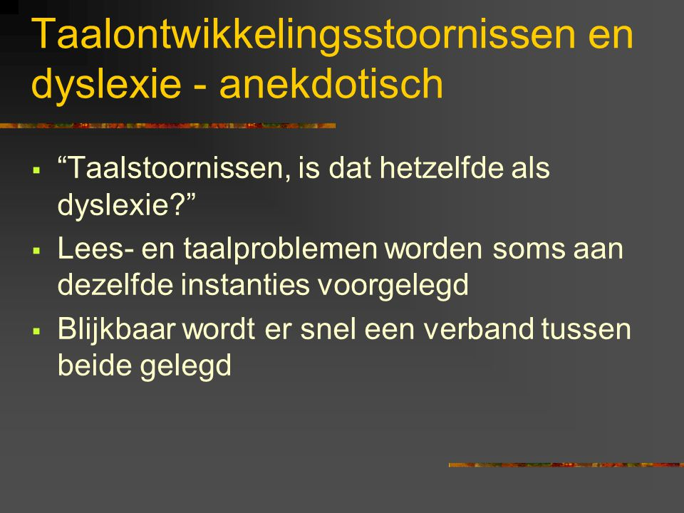 Taalontwikkelingsstoornissen en dyslexie - anekdotisch