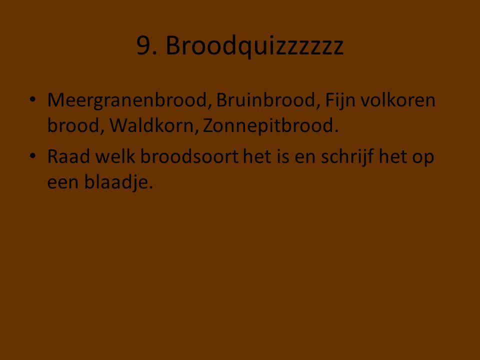 9. Broodquizzzzzz Meergranenbrood, Bruinbrood, Fijn volkoren brood, Waldkorn, Zonnepitbrood.
