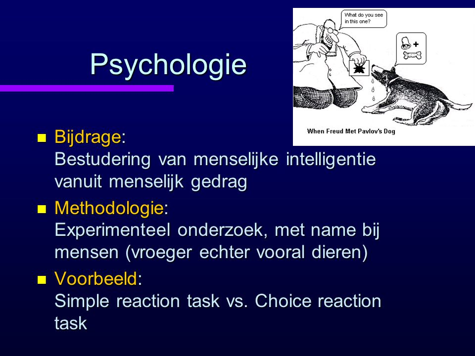 Psychologie Bijdrage: Bestudering van menselijke intelligentie vanuit menselijk gedrag.