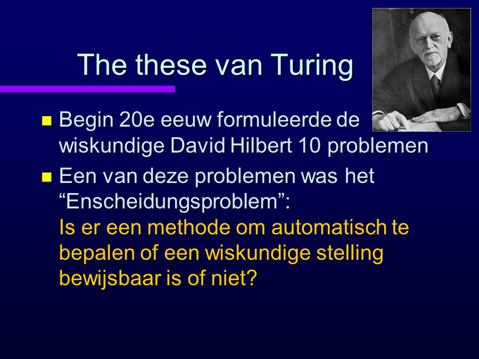 The these van Turing Begin 20e eeuw formuleerde de wiskundige David Hilbert 10 problemen.