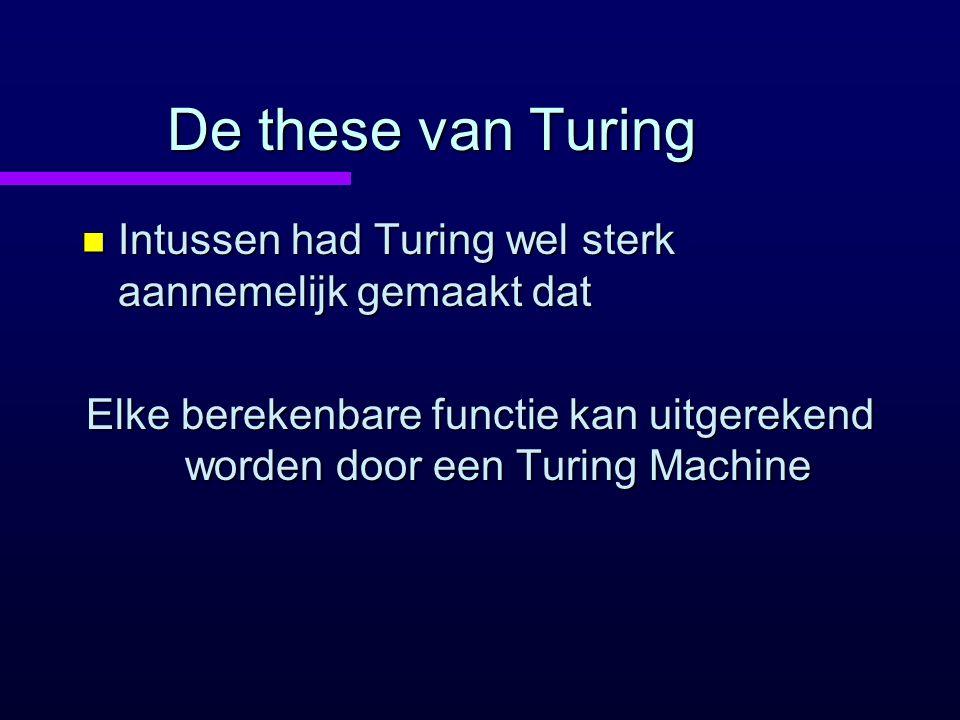 De these van Turing Intussen had Turing wel sterk aannemelijk gemaakt dat.