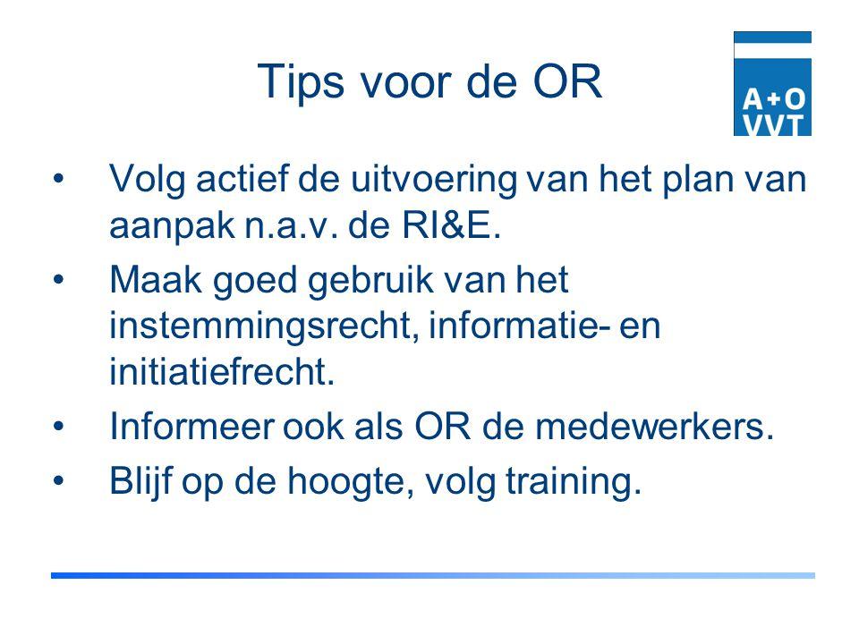 Tips voor de OR Volg actief de uitvoering van het plan van aanpak n.a.v. de RI&E.