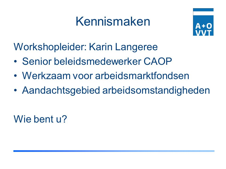 Kennismaken Workshopleider: Karin Langeree