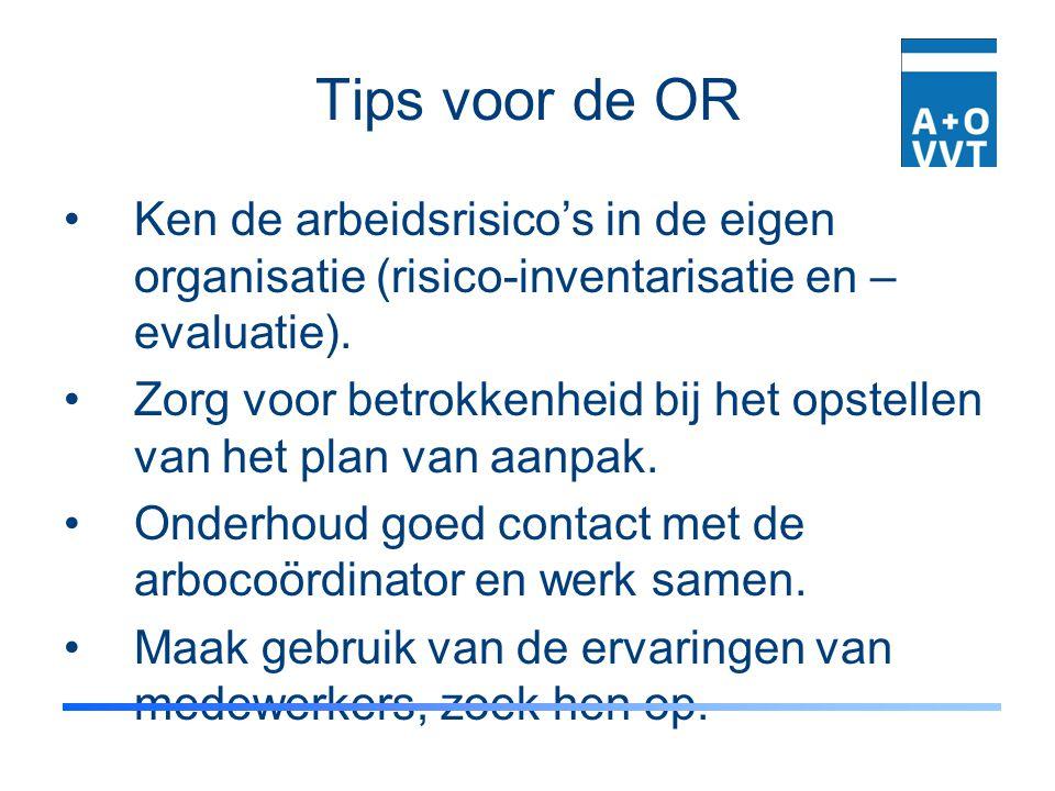 Tips voor de OR Ken de arbeidsrisico's in de eigen organisatie (risico-inventarisatie en –evaluatie).