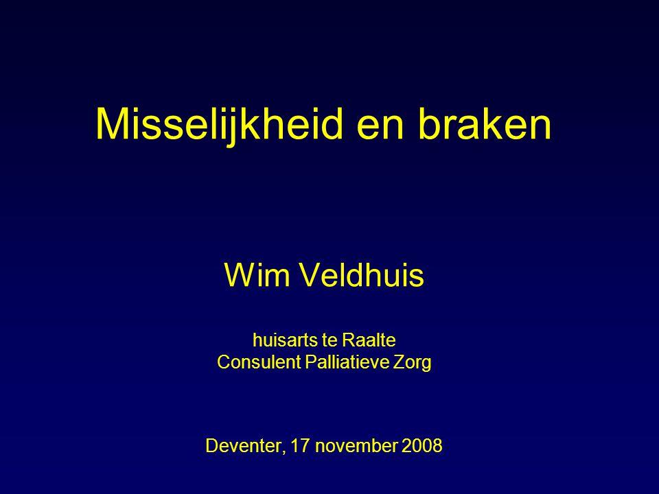Misselijkheid en braken Wim Veldhuis huisarts te Raalte Consulent Palliatieve Zorg Deventer, 17 november 2008