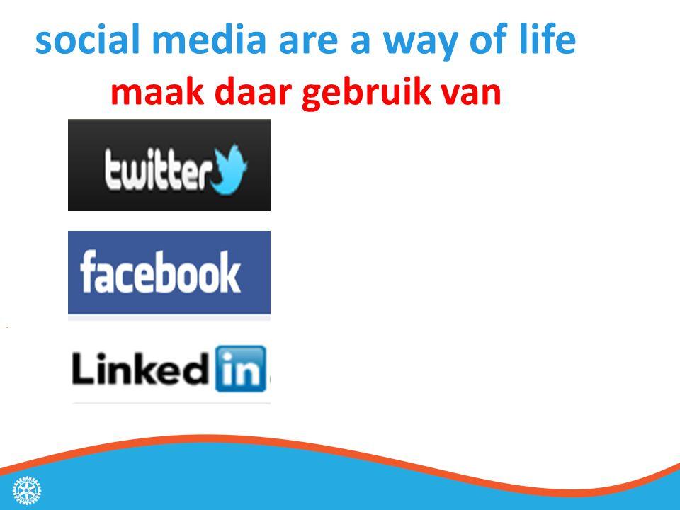 social media are a way of life maak daar gebruik van
