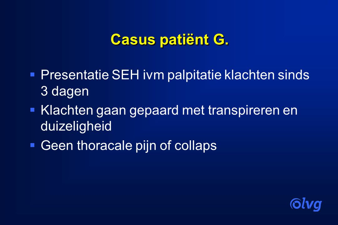 Casus patiënt G. Presentatie SEH ivm palpitatie klachten sinds 3 dagen